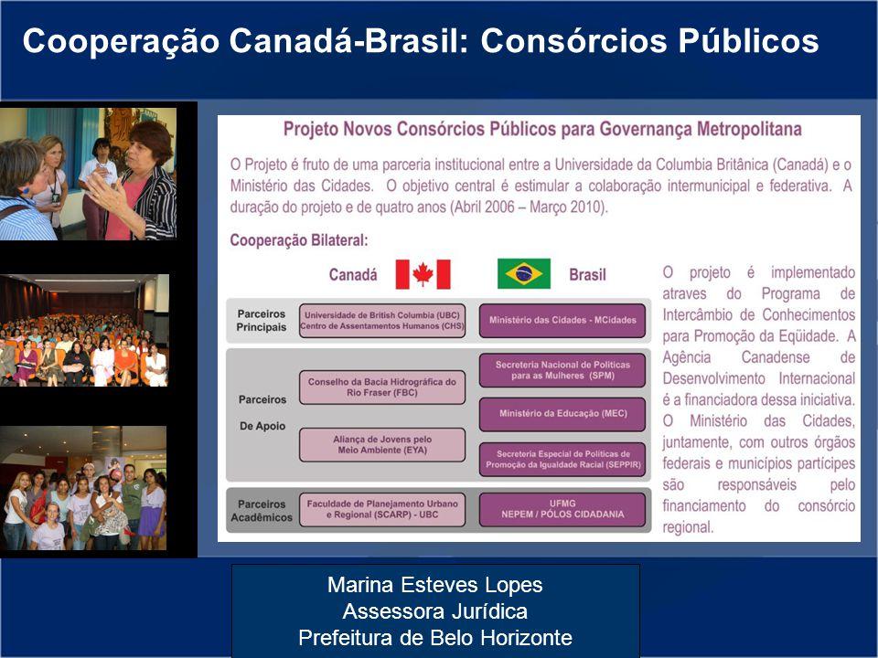 Marina Esteves Lopes Assessora Jurídica Prefeitura de Belo Horizonte Cooperação Canadá-Brasil: Consórcios Públicos