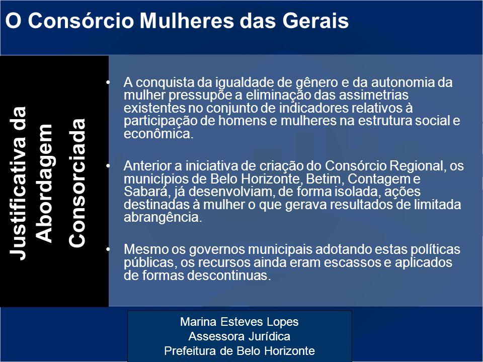 Marina Esteves Lopes Assessora Jurídica Prefeitura de Belo Horizonte O Consórcio Mulheres das Gerais Justificativa da Abordagem Consorciada A conquist