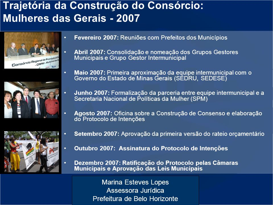 Marina Esteves Lopes Assessora Jurídica Prefeitura de Belo Horizonte Fevereiro 2007: Reuniões com Prefeitos dos Municípios Abril 2007: Consolidação e