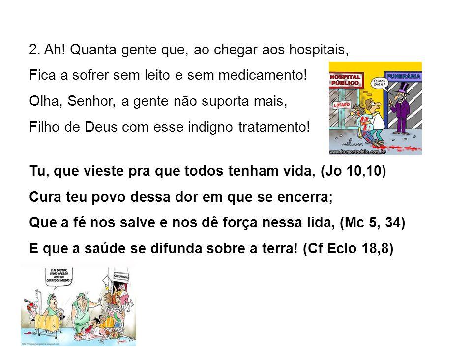 2. Ah. Quanta gente que, ao chegar aos hospitais, Fica a sofrer sem leito e sem medicamento.