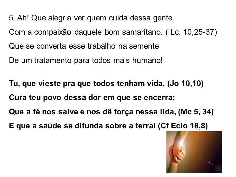 5. Ah. Que alegria ver quem cuida dessa gente Com a compaixão daquele bom samaritano.