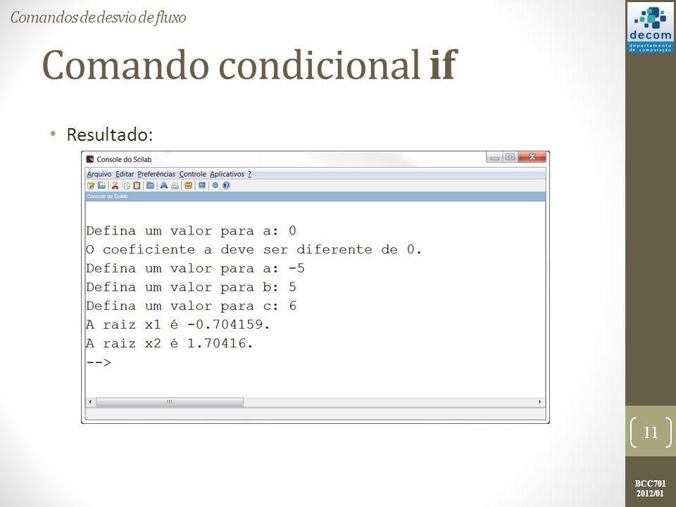 BCC701 2012/01 Comando condicional if Resultado: 11 Comandos de desvio de fluxo