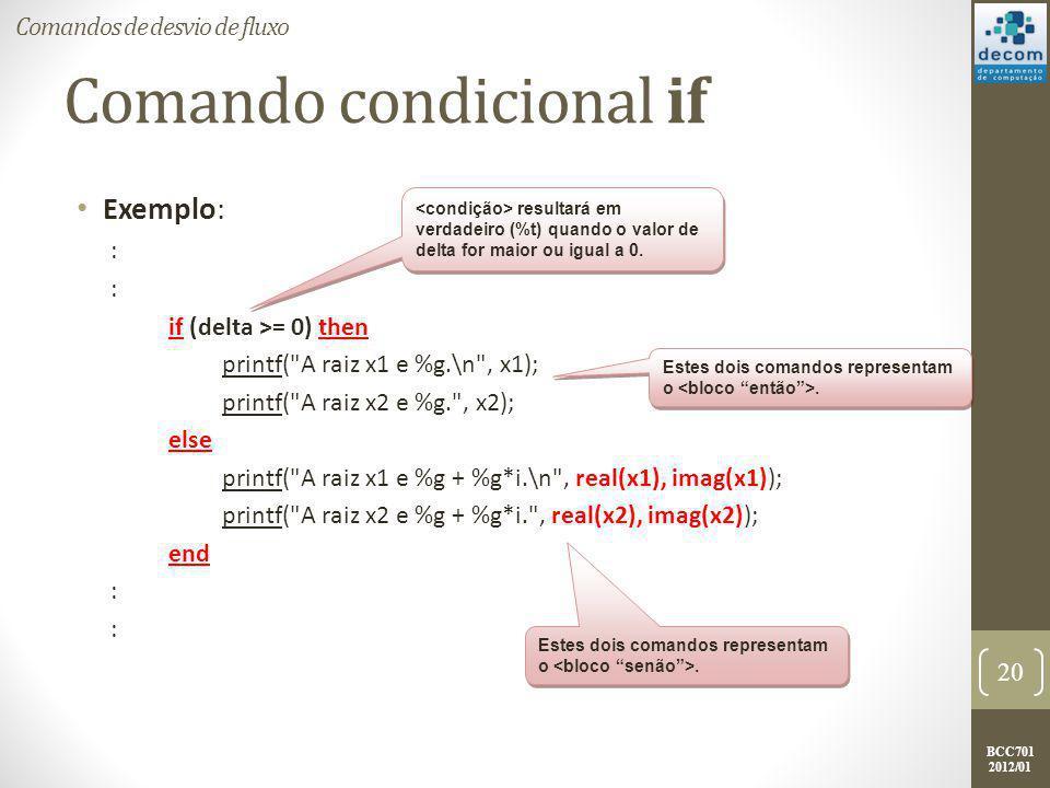 BCC701 2012/01 Comando condicional if Exemplo: : if (delta >= 0) then printf(