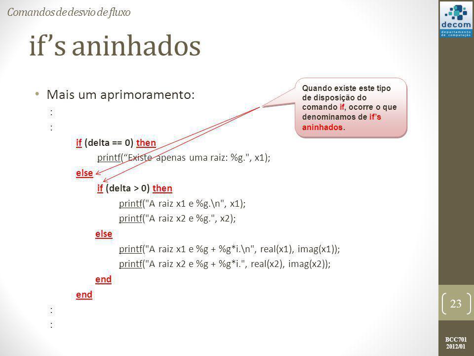 """BCC701 2012/01 if's aninhados Mais um aprimoramento: : if (delta == 0) then printf(""""Existe apenas uma raiz: %g."""