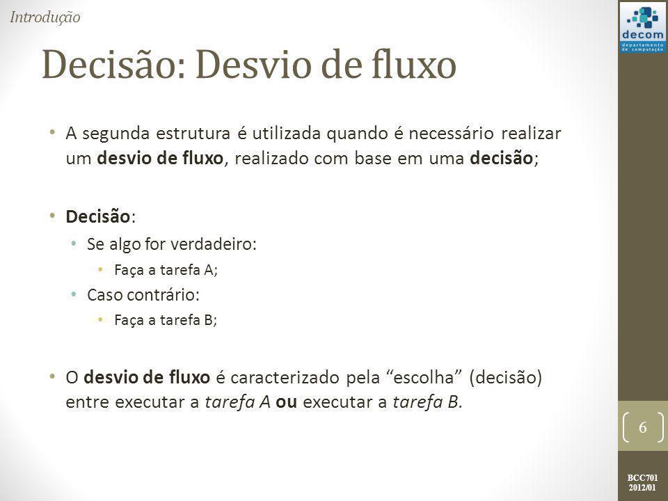 BCC701 2012/01 Decisão: Desvio de fluxo Fluxograma para a decisão; 7 Introdução Esta é a tarefa A, ela será executada apenas quando algo for verdadeiro.