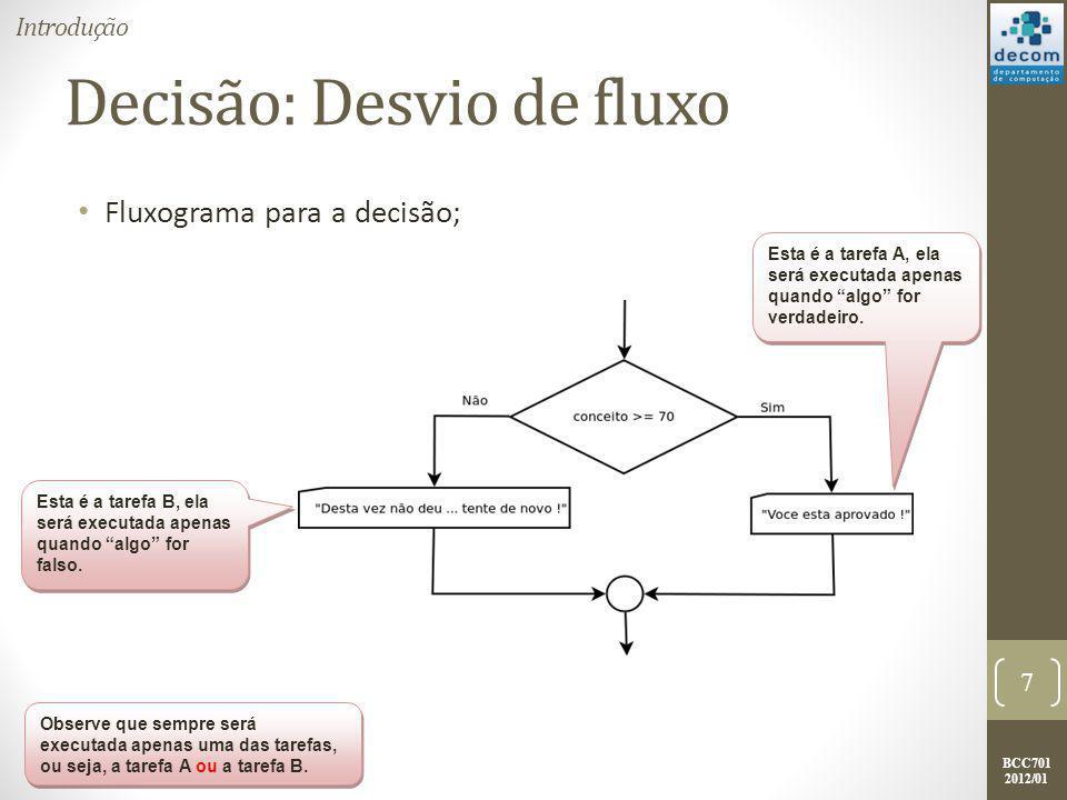 BCC701 2012/01 COMANDOS DE DESVIO DE FLUXO Introdução; Comandos de desvio de fluxo; Expressões lógicas; Exercícios.