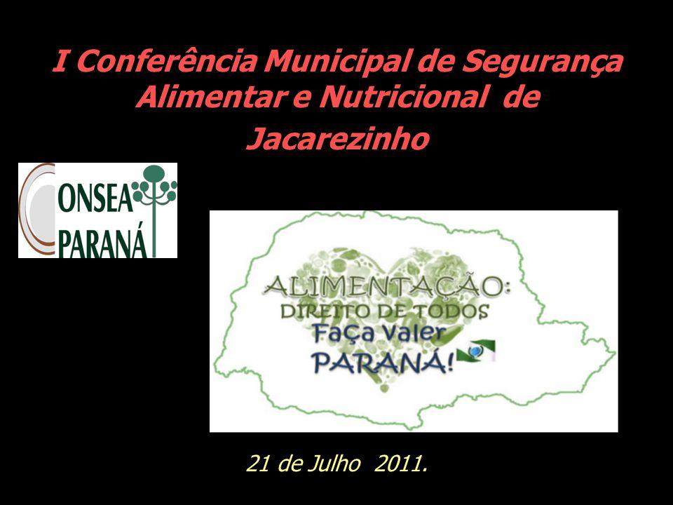 I Conferência Municipal de Segurança Alimentar e Nutricional de Jacarezinho 21 de Julho 2011.