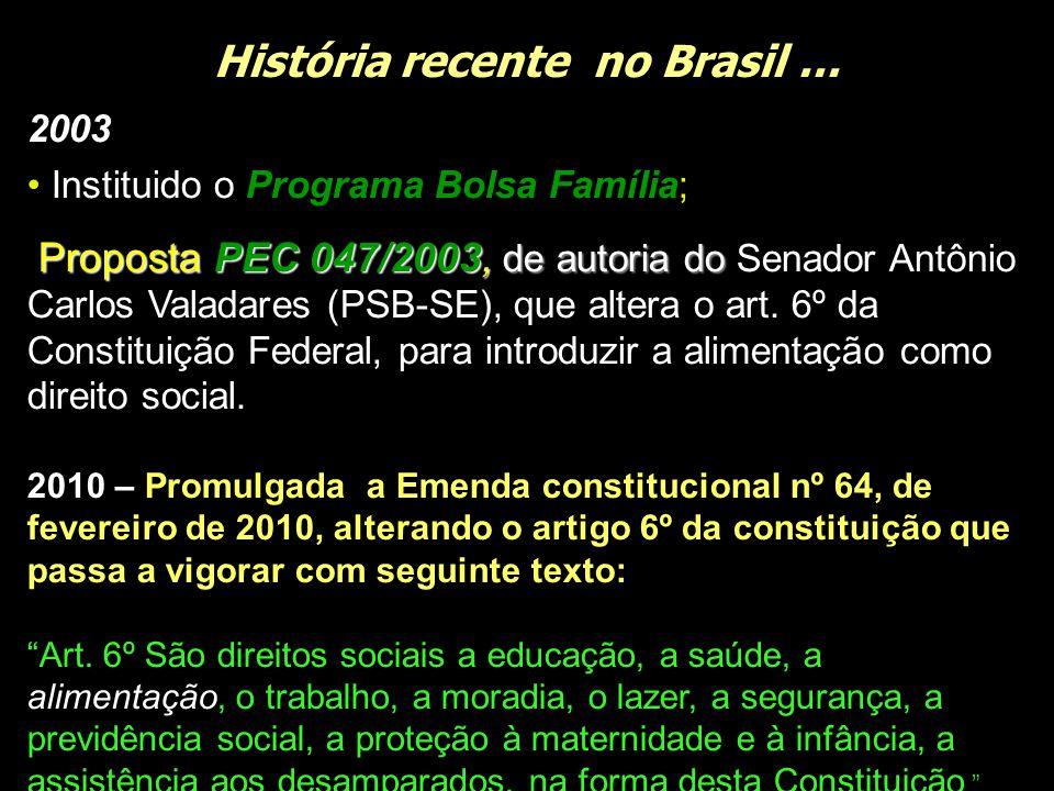 História recente no Brasil... 2003 Instituido o Programa Bolsa Família; Proposta PEC 047/2003, de autoria do Proposta PEC 047/2003, de autoria do Sena