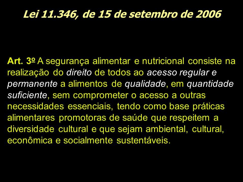 Lei 11.346, de 15 de setembro de 2006 Art. 3 o A segurança alimentar e nutricional consiste na realização do direito de todos ao acesso regular e perm