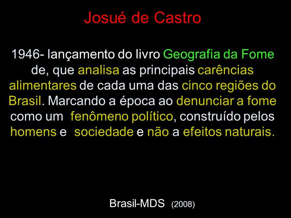 Josué de Castro 1946- lançamento do livro Geografia da Fome de, que analisa as principais carências alimentares de cada uma das cinco regiões do Brasi
