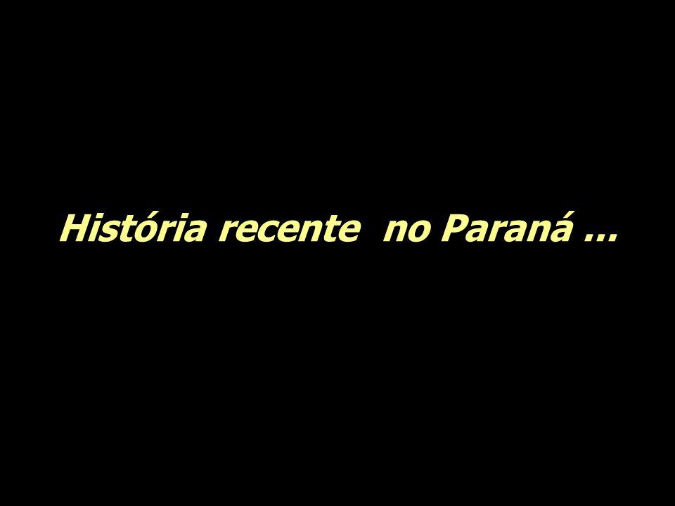 História recente no Paraná...