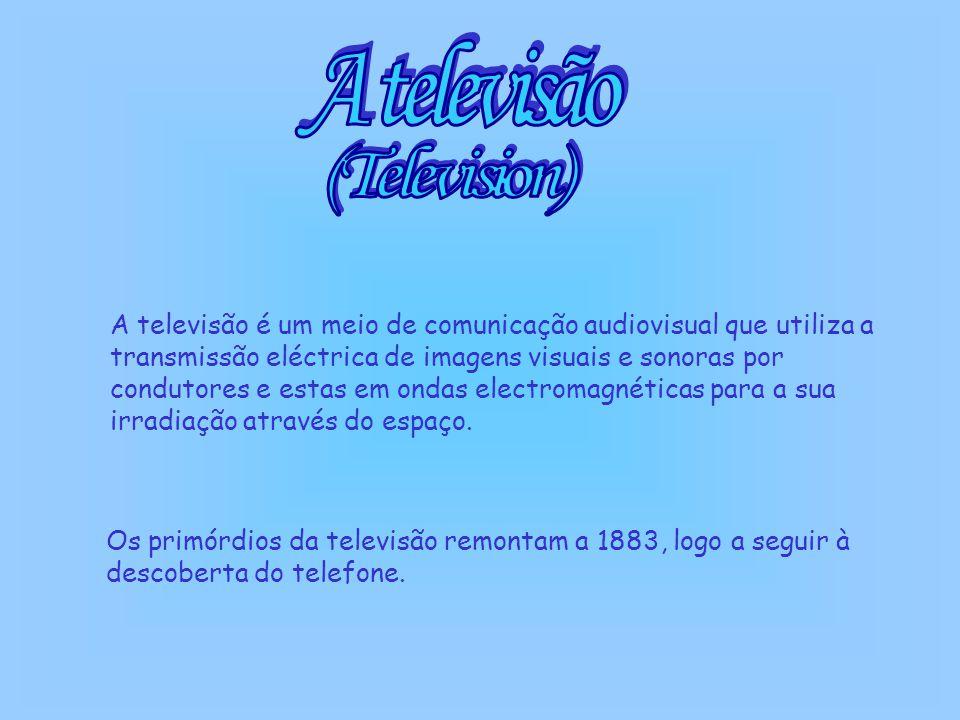 A televisão é um meio de comunicação audiovisual que utiliza a transmissão eléctrica de imagens visuais e sonoras por condutores e estas em ondas elec