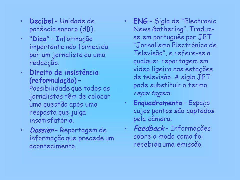 """Decibel – Unidade de potência sonoro (dB). """"Dica"""" – Informação importante não fornecida por um jornalista ou uma redacção. Direito de insistência (ref"""