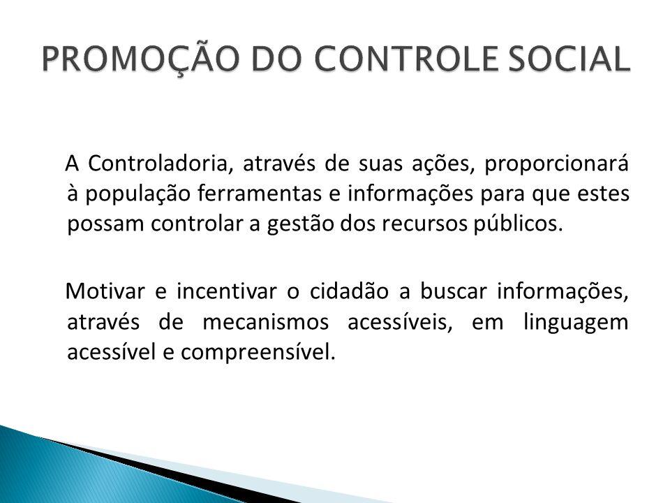 A Controladoria, através de suas ações, proporcionará à população ferramentas e informações para que estes possam controlar a gestão dos recursos públ