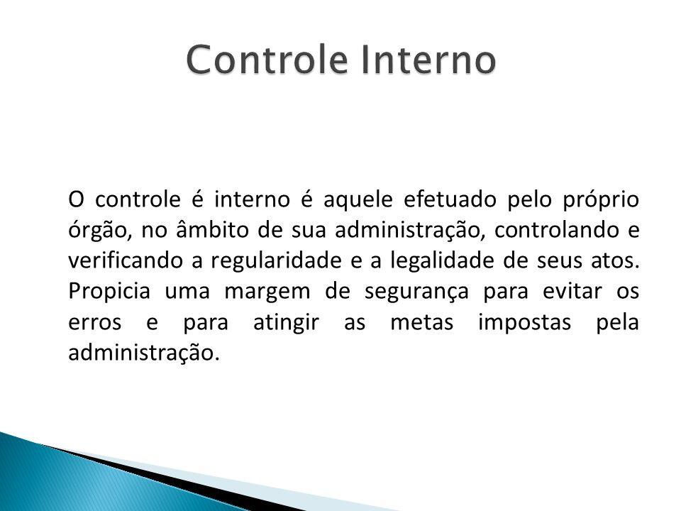 O controle é interno é aquele efetuado pelo próprio órgão, no âmbito de sua administração, controlando e verificando a regularidade e a legalidade de