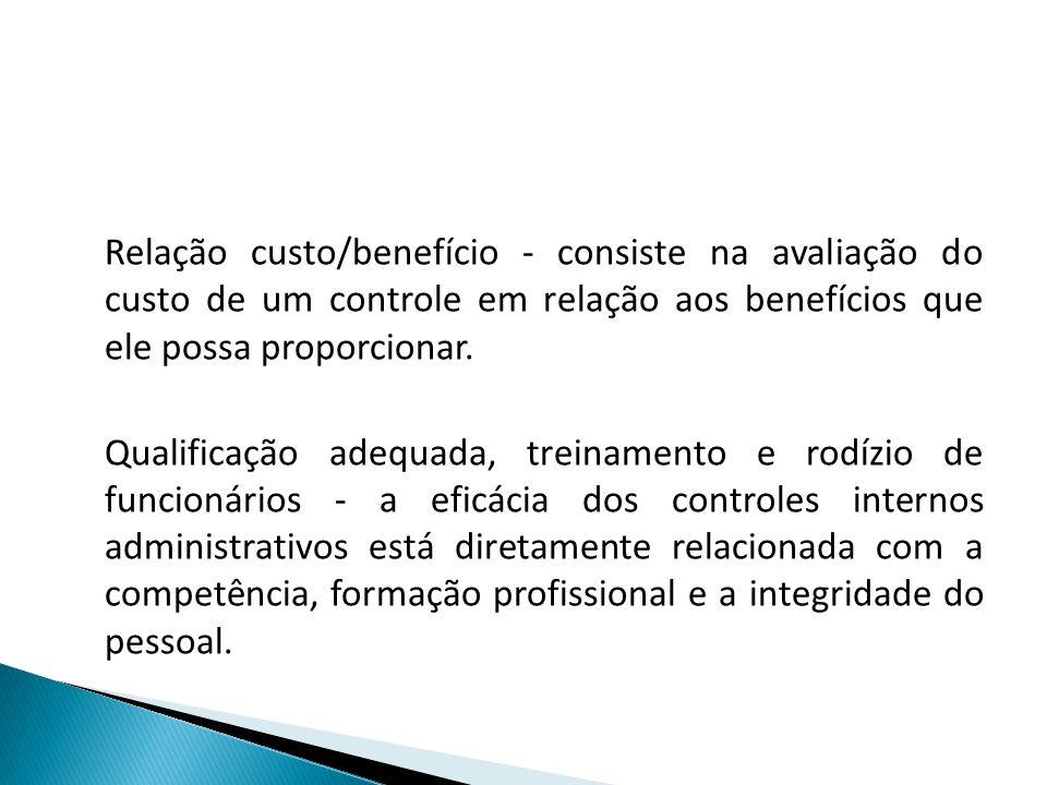 Relação custo/benefício - consiste na avaliação do custo de um controle em relação aos benefícios que ele possa proporcionar. Qualificação adequada, t