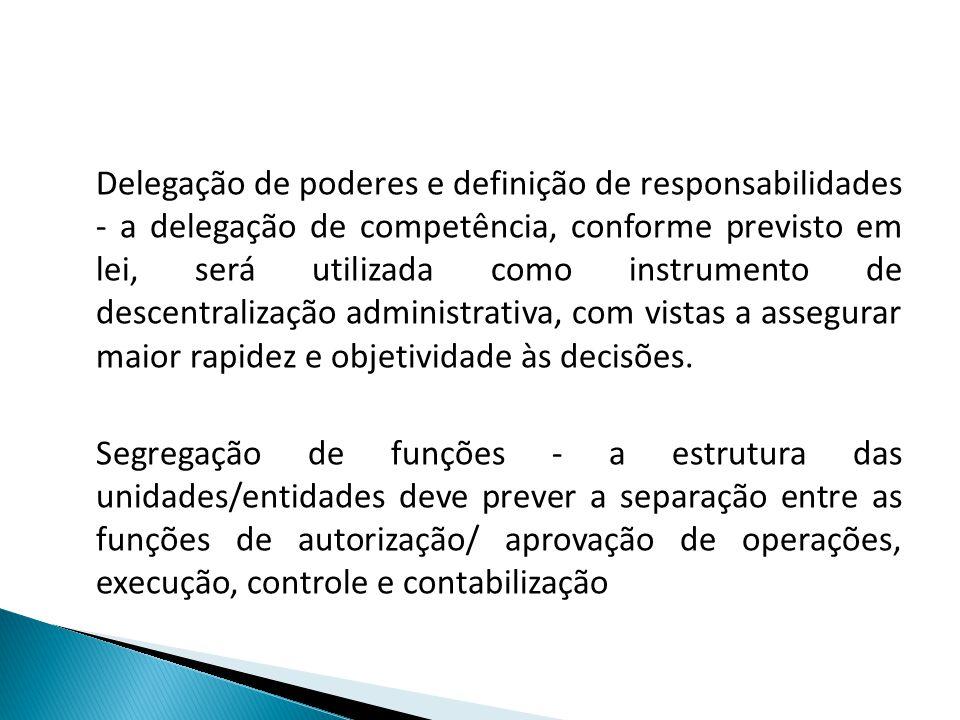 Delegação de poderes e definição de responsabilidades - a delegação de competência, conforme previsto em lei, será utilizada como instrumento de desce
