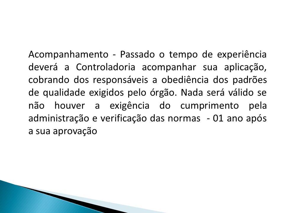 Acompanhamento - Passado o tempo de experiência deverá a Controladoria acompanhar sua aplicação, cobrando dos responsáveis a obediência dos padrões de
