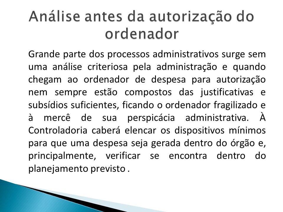 Grande parte dos processos administrativos surge sem uma análise criteriosa pela administração e quando chegam ao ordenador de despesa para autorizaçã