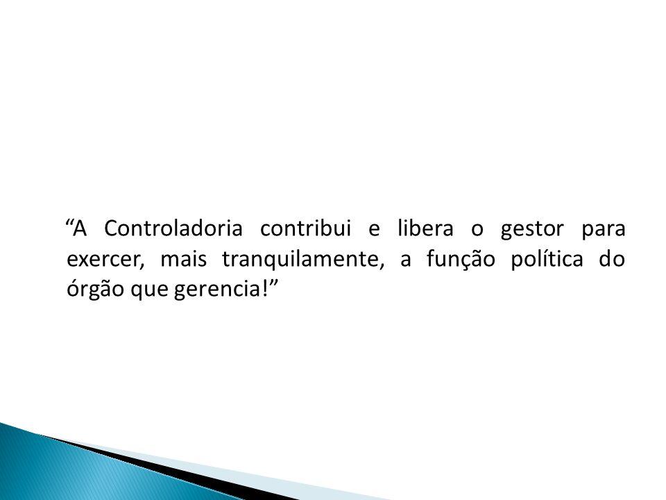 """""""A Controladoria contribui e libera o gestor para exercer, mais tranquilamente, a função política do órgão que gerencia!"""""""