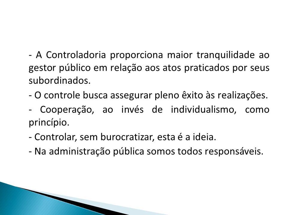 - A Controladoria proporciona maior tranquilidade ao gestor público em relação aos atos praticados por seus subordinados. - O controle busca assegurar