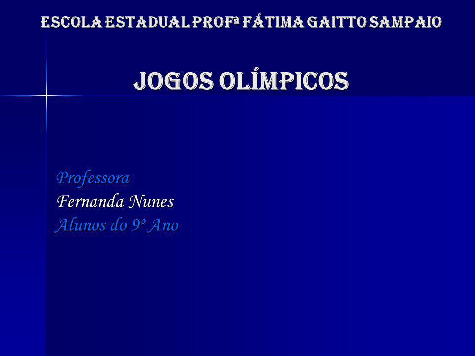 Escola estadual profª fátima gaitto sampaio JOGOS OLÍMPICOS Professora Fernanda Nunes Alunos do 9º Ano