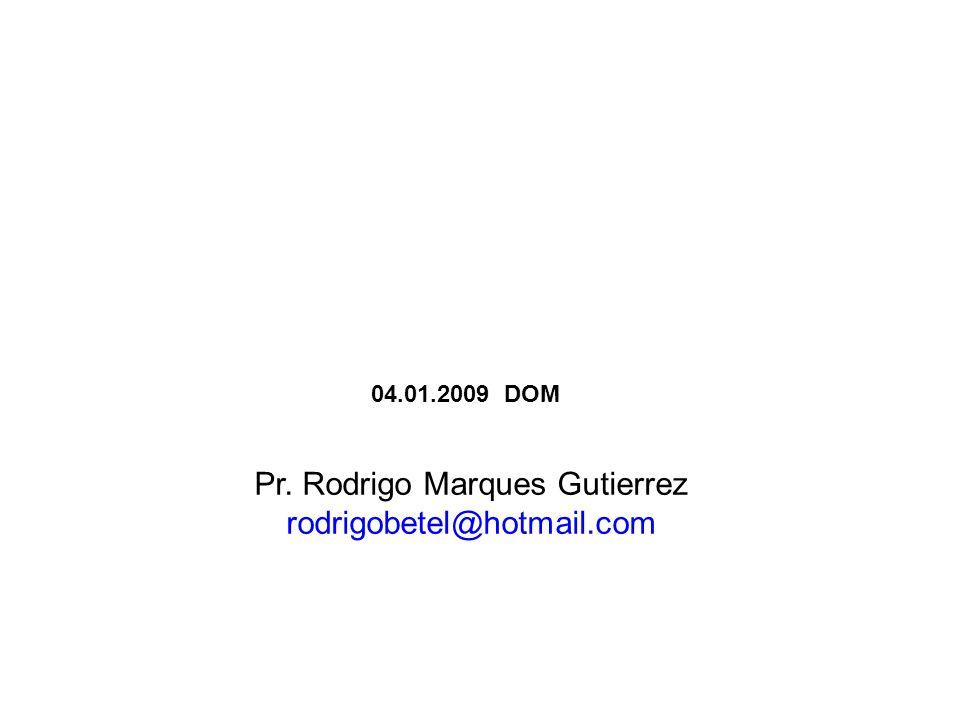 Pr. Rodrigo Marques Gutierrez rodrigobetel@hotmail.com 04.01.2009 DOM
