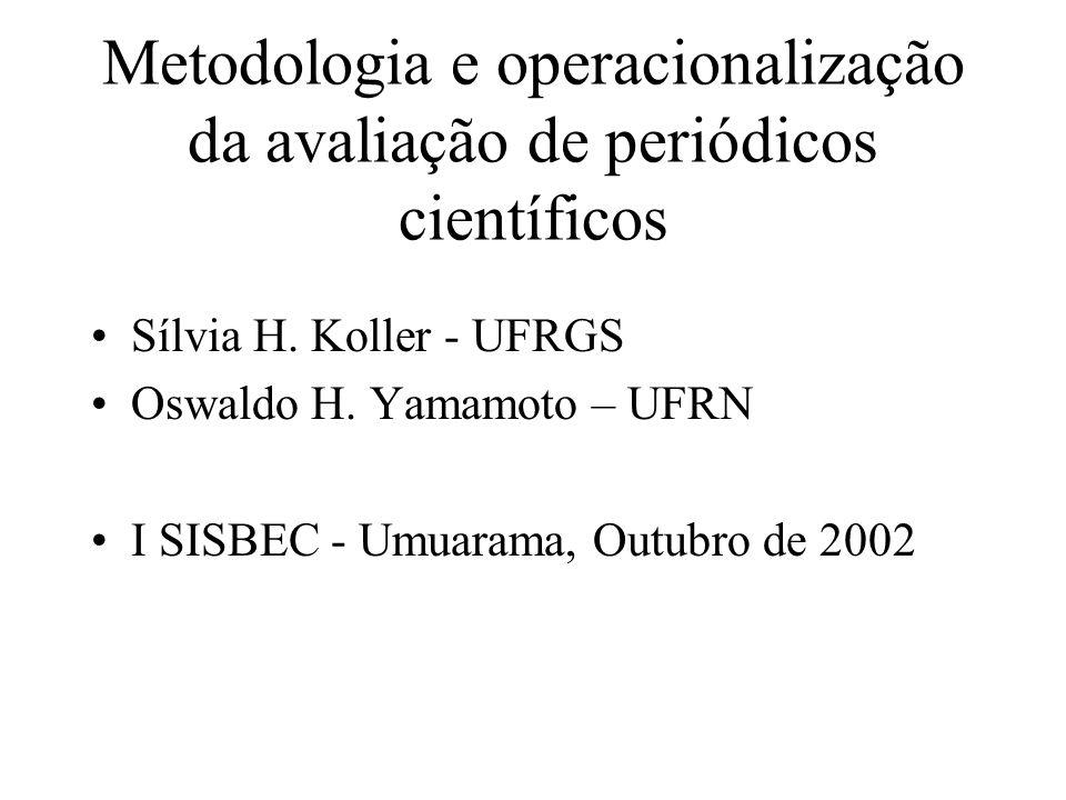 Metodologia e operacionalização da avaliação de periódicos científicos Sílvia H. Koller - UFRGS Oswaldo H. Yamamoto – UFRN I SISBEC - Umuarama, Outubr