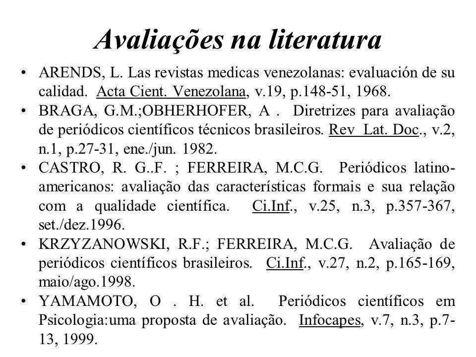 Avaliações na literatura ARENDS, L. Las revistas medicas venezolanas: evaluación de su calidad. Acta Cient. Venezolana, v.19, p.148-51, 1968. BRAGA, G