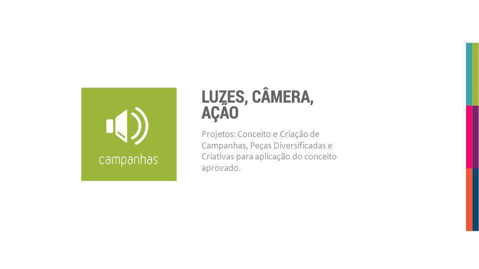 Projetos: Conceito e Criação de Campanhas, Peças Diversificadas e Criativas para aplicação do conceito aprovado.