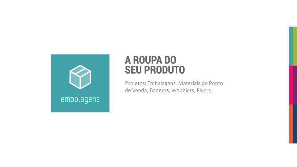 Projetos: Embalagens, Materiais de Ponto de Venda, Banners, Wobblers, Flyers.
