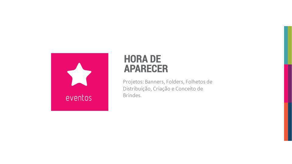 Projetos: Banners, Folders, Folhetos de Distribuição, Criação e Conceito de Brindes.