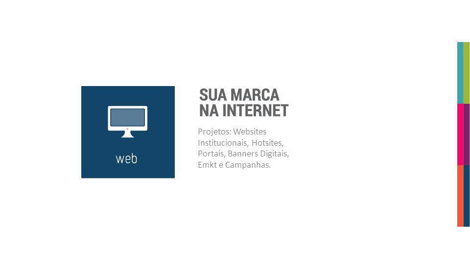 Projetos: Websites Institucionais, Hotsites, Portais, Banners Digitais, Emkt e Campanhas.