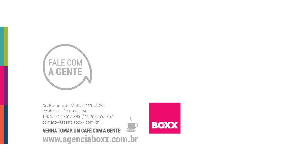 Dr. Homem de Mello, 1075 ci. 24 Perdizes - São Paulo - SP Tel. 55 11 2361.2996 / 11 9 7655.0357 contato@agenciaboxx.com.br