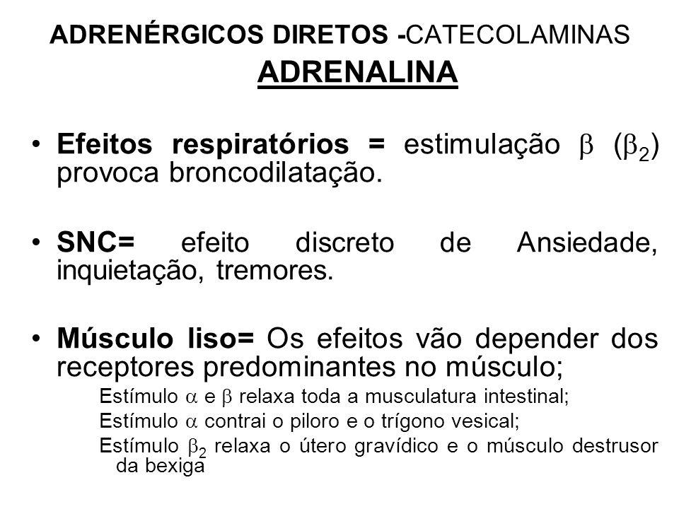 ADRENALINA Efeitos respiratórios = estimulação  (  2 ) provoca broncodilatação.