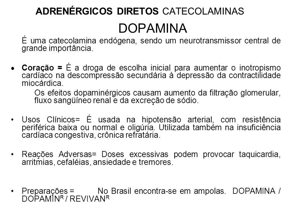 ADRENÉRGICOS DIRETOS CATECOLAMINAS DOPAMINA É uma catecolamina endógena, sendo um neurotransmissor central de grande importância.