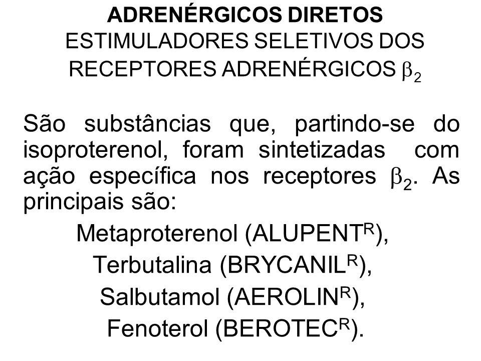 ADRENÉRGICOS DIRETOS ESTIMULADORES SELETIVOS DOS RECEPTORES ADRENÉRGICOS  2 São substâncias que, partindo-se do isoproterenol, foram sintetizadas com ação específica nos receptores  2.
