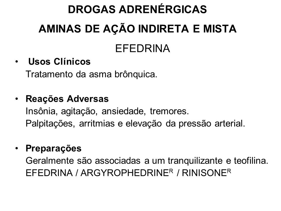 DROGAS ADRENÉRGICAS AMINAS DE AÇÃO INDIRETA E MISTA EFEDRINA Usos Clínicos Tratamento da asma brônquica.