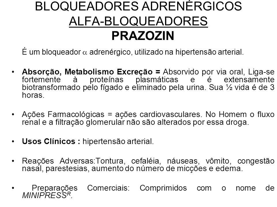 BLOQUEADORES ADRENÉRGICOS ALFA-BLOQUEADORES PRAZOZIN É um bloqueador  adrenérgico, utilizado na hipertensão arterial.