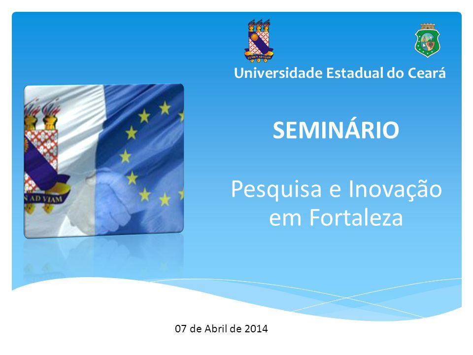 Universidade Estadual do Ceará SEMINÁRIO Pesquisa e Inovação em Fortaleza 07 de Abril de 2014