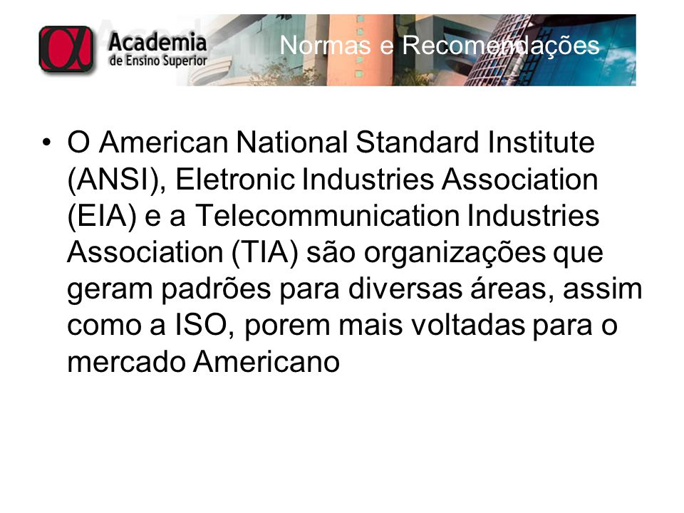 Normas e Recomendações O American National Standard Institute (ANSI), Eletronic Industries Association (EIA) e a Telecommunication Industries Associat