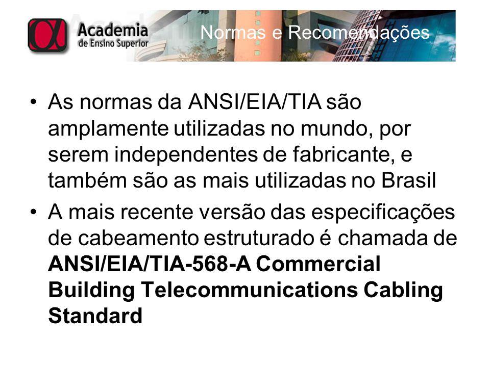 As normas da ANSI/EIA/TIA são amplamente utilizadas no mundo, por serem independentes de fabricante, e também são as mais utilizadas no Brasil A mais