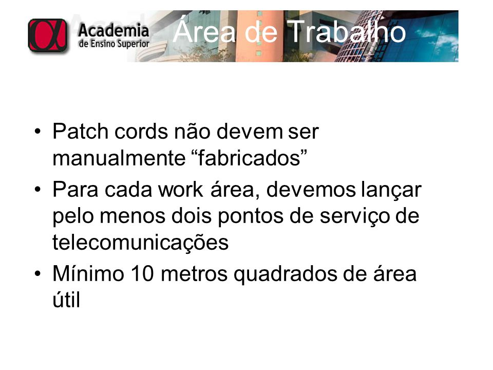 """Área de Trabalho Patch cords não devem ser manualmente """"fabricados"""" Para cada work área, devemos lançar pelo menos dois pontos de serviço de telecomun"""