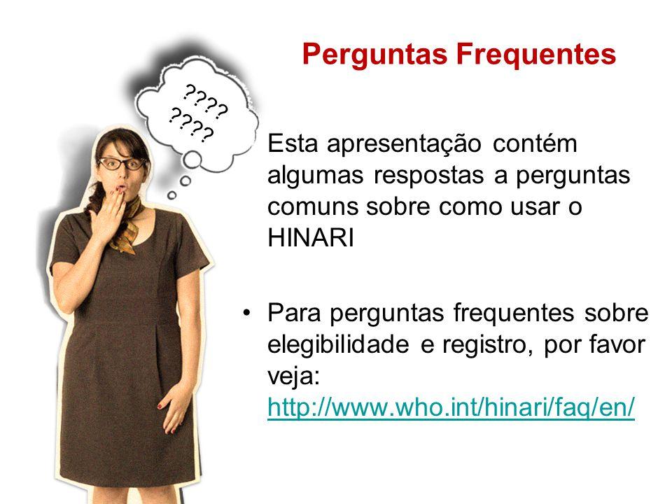 Perguntas Frequentes Esta apresentação contém algumas respostas a perguntas comuns sobre como usar o HINARI Para perguntas frequentes sobre elegibilidade e registro, por favor veja: http://www.who.int/hinari/faq/en/ http://www.who.int/hinari/faq/en/ ????