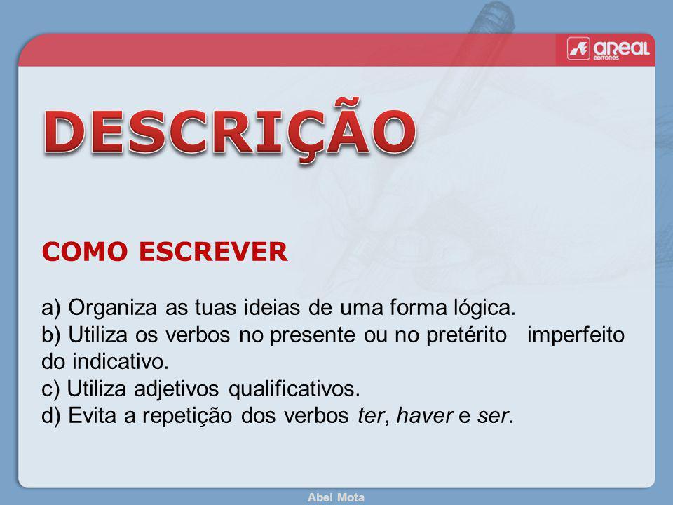 Abel Mota COMO ESCREVER a) Organiza as tuas ideias de uma forma lógica. b) Utiliza os verbos no presente ou no pretérito imperfeito do indicativo. c)