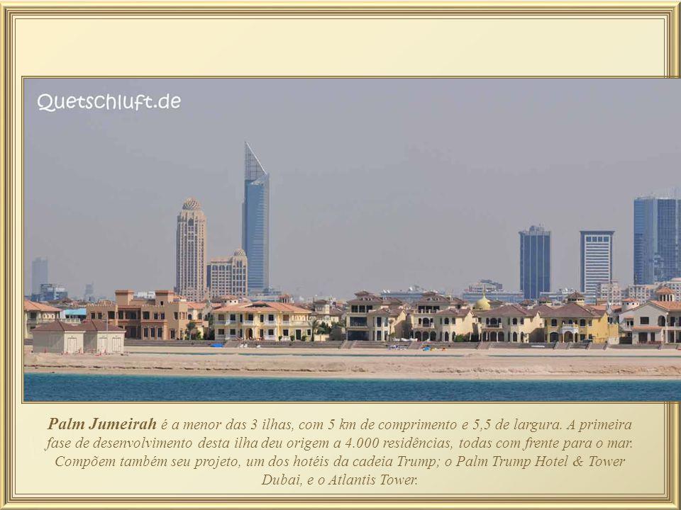 Palm Jumeirah é a menor das 3 ilhas, com 5 km de comprimento e 5,5 de largura.