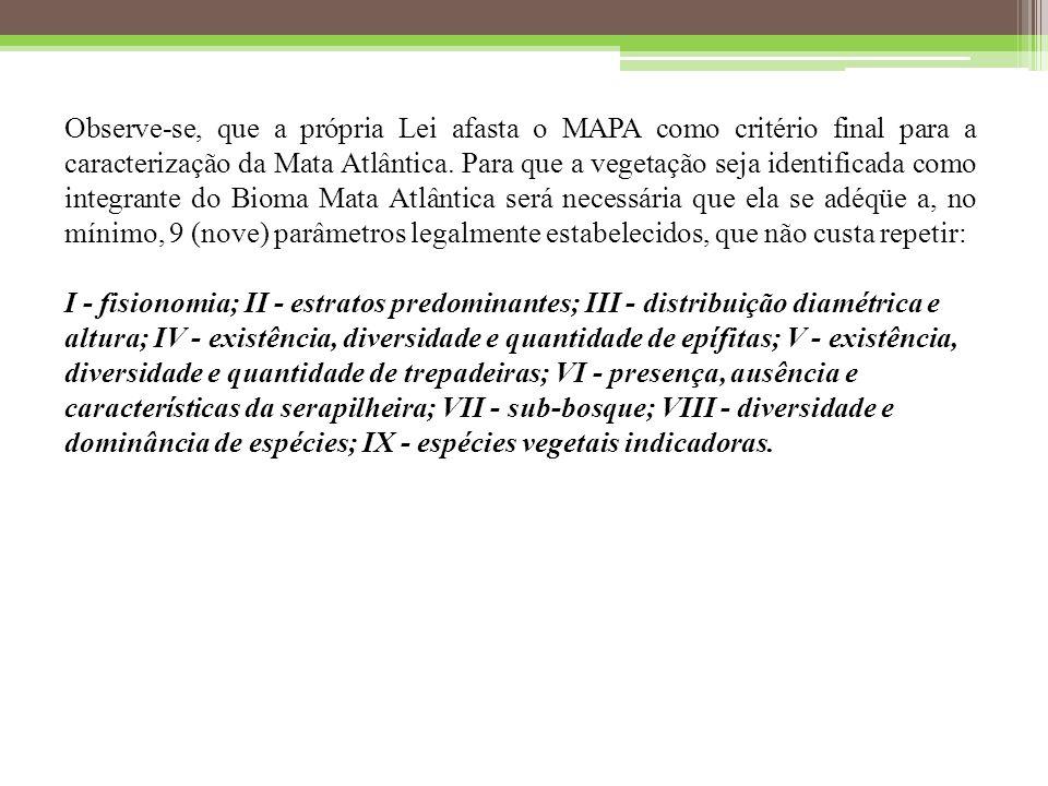 Observe-se, que a própria Lei afasta o MAPA como critério final para a caracterização da Mata Atlântica.