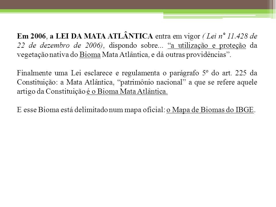 Em 2006, a LEI DA MATA ATLÂNTICA entra em vigor ( Lei n° 11.428 de 22 de dezembro de 2006), dispondo sobre...