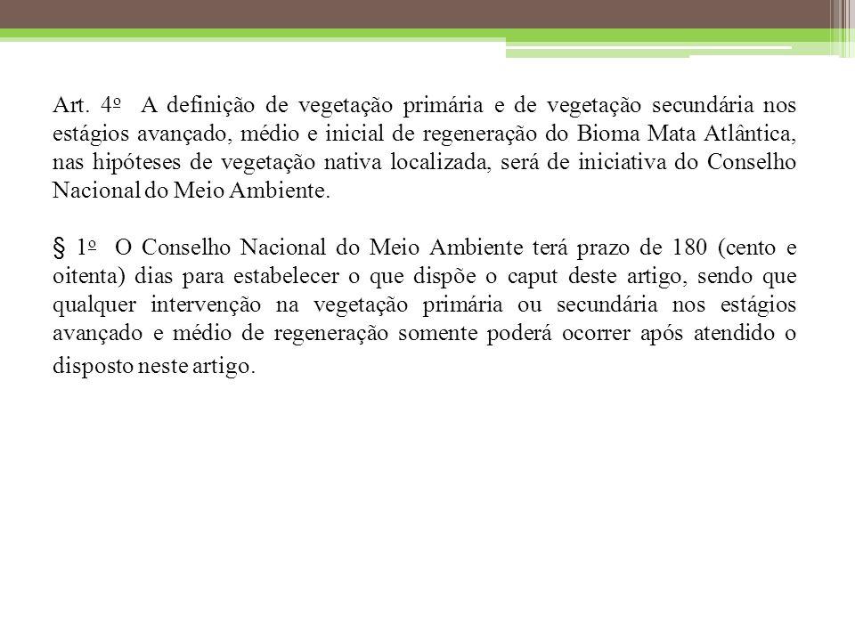 Art. 4 o A definição de vegetação primária e de vegetação secundária nos estágios avançado, médio e inicial de regeneração do Bioma Mata Atlântica, na