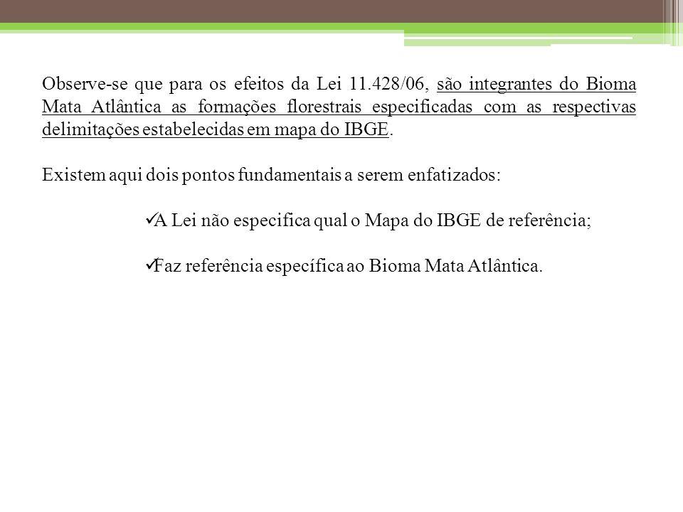 Observe-se que para os efeitos da Lei 11.428/06, são integrantes do Bioma Mata Atlântica as formações florestrais especificadas com as respectivas delimitações estabelecidas em mapa do IBGE.